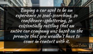 Susan Orlean quote : Buying a car used ...
