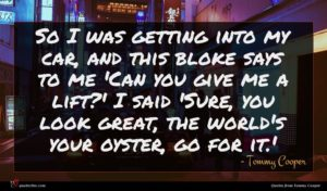 Tommy Cooper quote : So I was getting ...