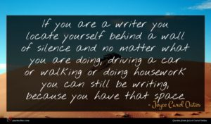 Joyce Carol Oates quote : If you are a ...