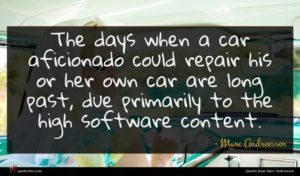 Marc Andreessen quote : The days when a ...