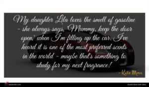 Kate Moss quote : My daughter Lila loves ...
