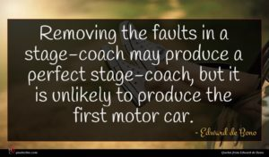 Edward de Bono quote : Removing the faults in ...