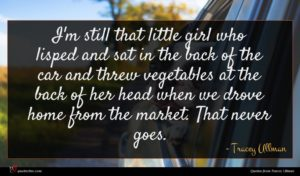 Tracey Ullman quote : I'm still that little ...