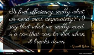 Russell Baker quote : Is fuel efficiency really ...
