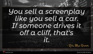Rita Mae Brown quote : You sell a screenplay ...