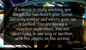 Roger Ebert quote : If a movie is ...