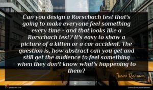 Jason Reitman quote : Can you design a ...