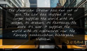 J. G. Ballard quote : The American Dream has ...