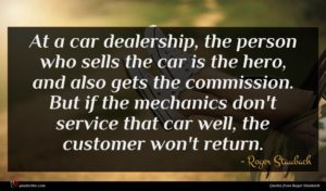 Roger Staubach quote : At a car dealership ...