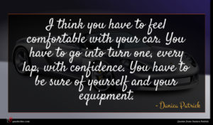 Danica Patrick quote : I think you have ...