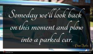 Evan Davis quote : Someday we'll look back ...