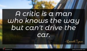 Kenneth Tynan quote : A critic is a ...