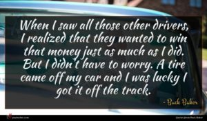Buck Baker quote : When I saw all ...