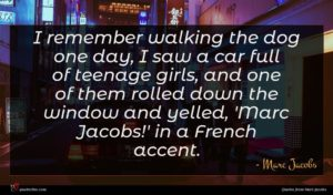 Marc Jacobs quote : I remember walking the ...