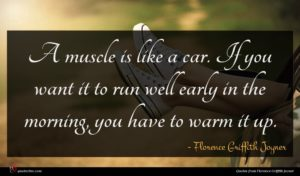 Florence Griffith Joyner quote : A muscle is like ...