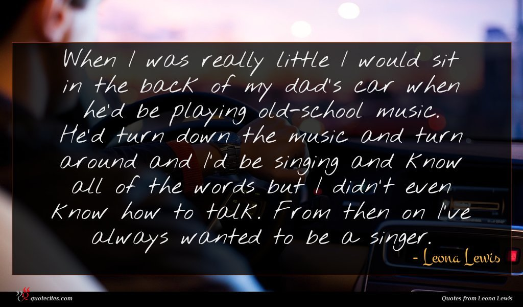 Photo of Leona Lewis quote : When I was really …