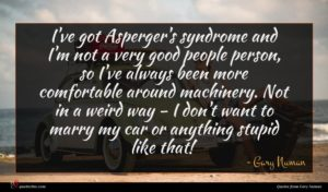 Gary Numan quote : I've got Asperger's syndrome ...