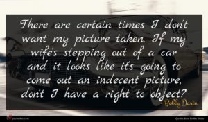 Bobby Darin quote : There are certain times ...