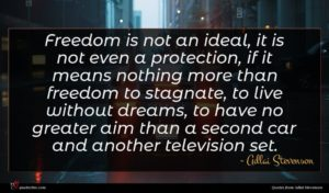 Adlai Stevenson quote : Freedom is not an ...