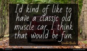 Brooke Burke quote : I'd kind of like ...