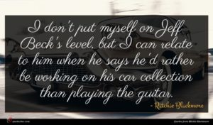 Ritchie Blackmore quote : I don't put myself ...