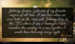 Etta James quote : Johnny Guitar just one ...