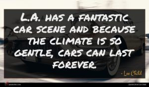 Lee Child quote : L A has a ...