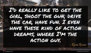 Kevin Bacon quote : I'd really like to ...