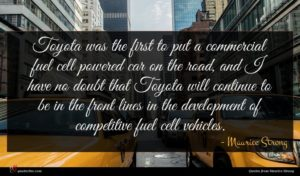 Maurice Strong quote : Toyota was the first ...