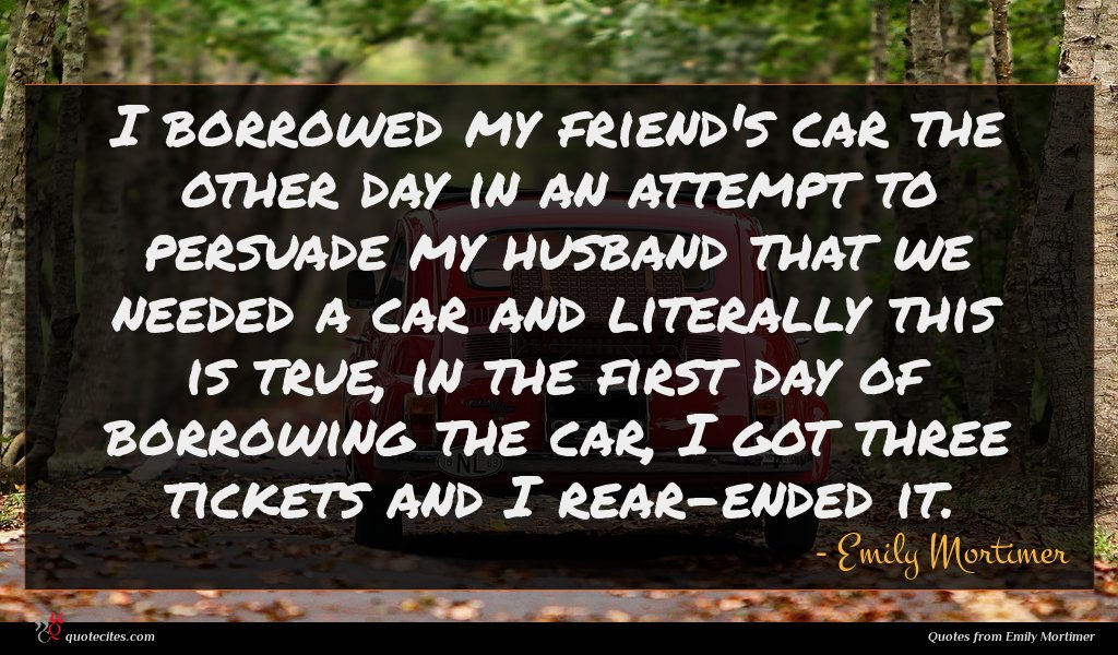 Photo of Emily Mortimer quote : I borrowed my friend's …