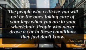 Alain Prost quote : The people who criticise ...