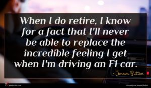 Jenson Button quote : When I do retire ...