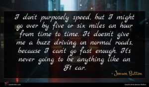 Jenson Button quote : I don't purposely speed ...