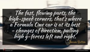 Jenson Button quote : The fast flowing parts ...