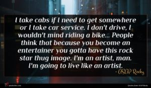 ASAP Rocky quote : I take cabs if ...