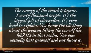 Tom Petty quote : The energy of the ...