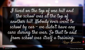 Roger Bannister quote : I lived on the ...
