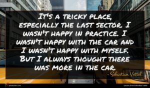 Sebastian Vettel quote : It's a tricky place ...