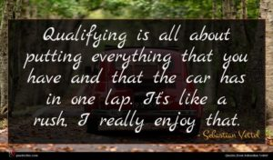 Sebastian Vettel quote : Qualifying is all about ...