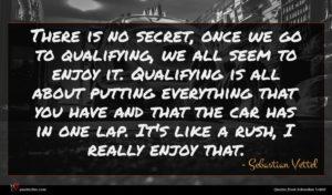 Sebastian Vettel quote : There is no secret ...
