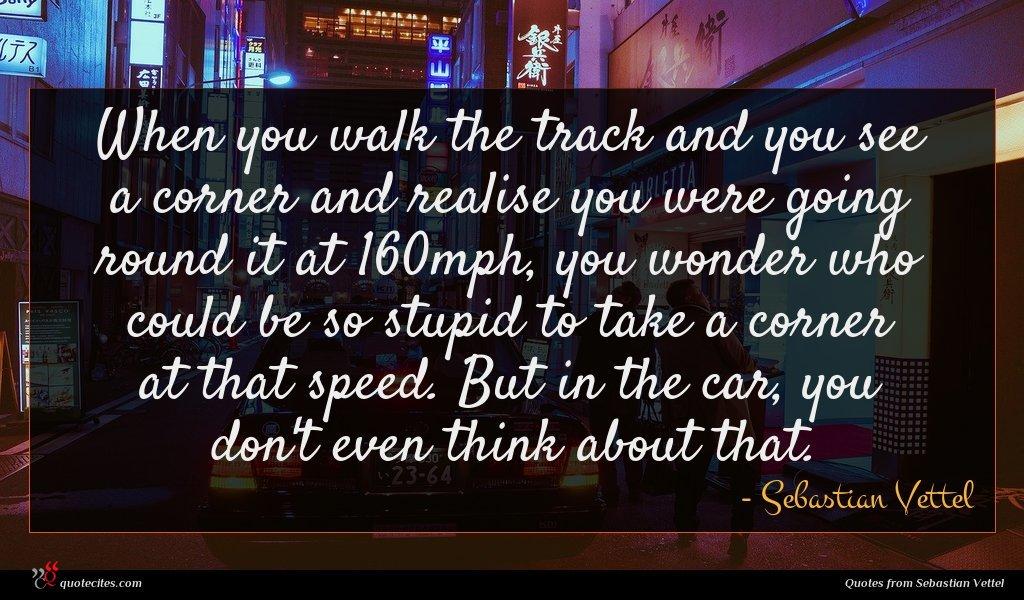 Photo of Sebastian Vettel quote : When you walk the …