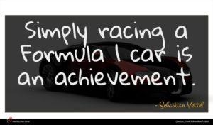 Sebastian Vettel quote : Simply racing a Formula ...
