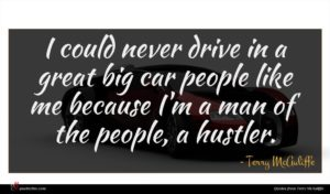 Terry McAuliffe quote : I could never drive ...