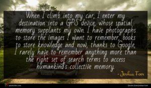 Joshua Foer quote : When I climb into ...
