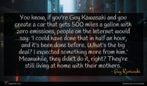 Guy Kawasaki quote : You know if you're ...