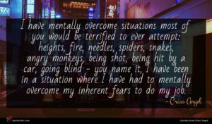 Criss Angel quote : I have mentally overcome ...