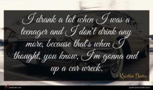 Kristin Davis quote : I drank a lot ...