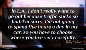 Holly Madison quote : In L A I ...