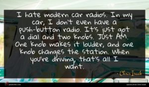 Chris Isaak quote : I hate modern car ...