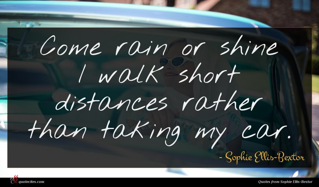 Come rain or shine I walk short distances rather than taking my car.